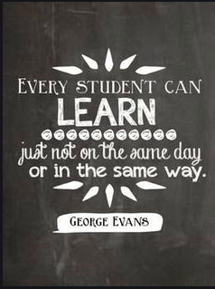 """Every student can LEARN just not on the same day or in the same way."" -George Evans"