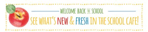 See what's new and fresh in the school cafe!